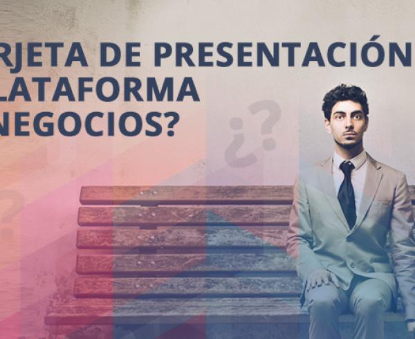 ¿Tarjeta de presentación o plataforma de negocios?
